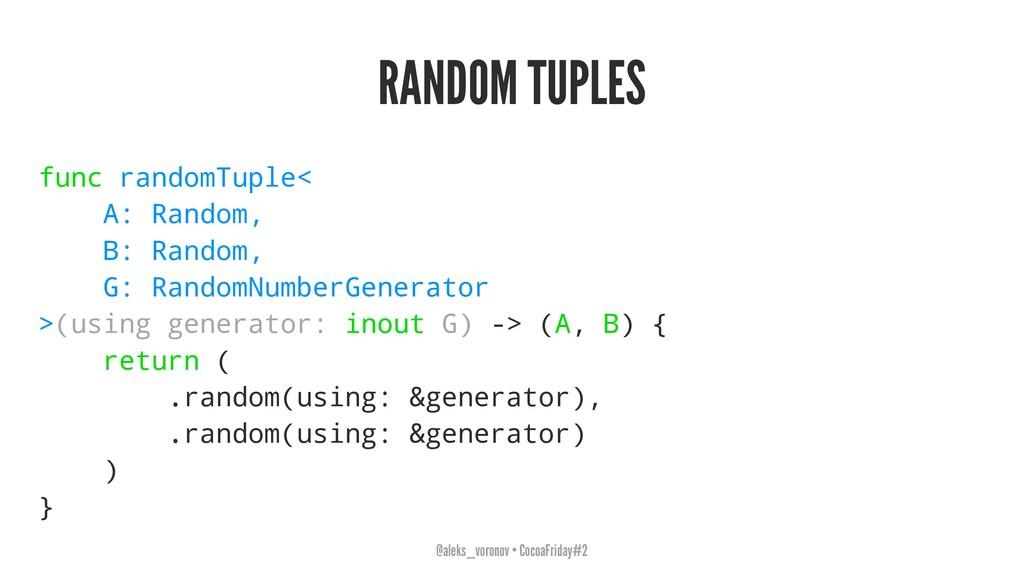 RANDOM TUPLES func randomTuple< A: Random, B: R...