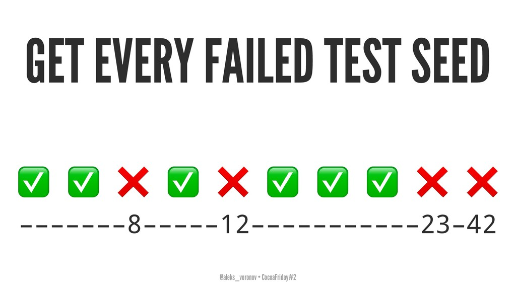 GET EVERY FAILED TEST SEED ✅ ✅ ❌ ✅ ❌ –––––––8––...