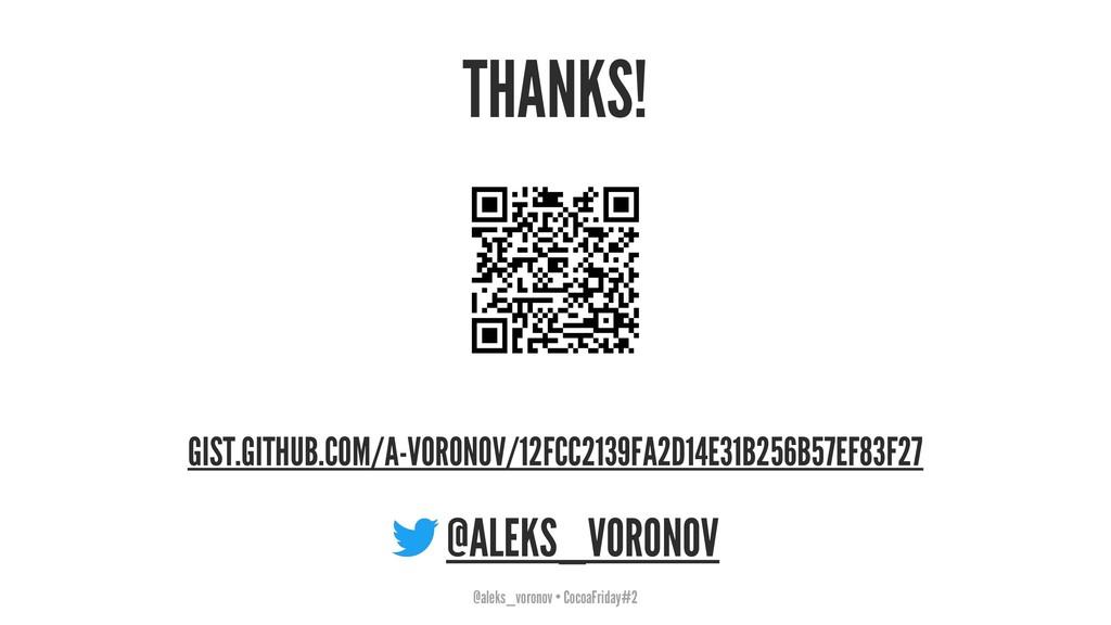 THANKS! GIST.GITHUB.COM/A-VORONOV/12FCC2139FA2D...