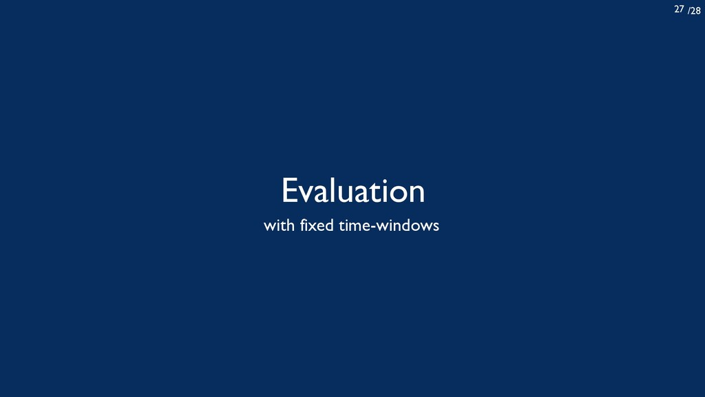 /28 27 Evaluation with fixed time-windows