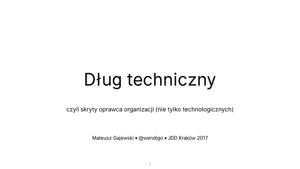 Dług techniczny  czyli skryty oprawca organiza...