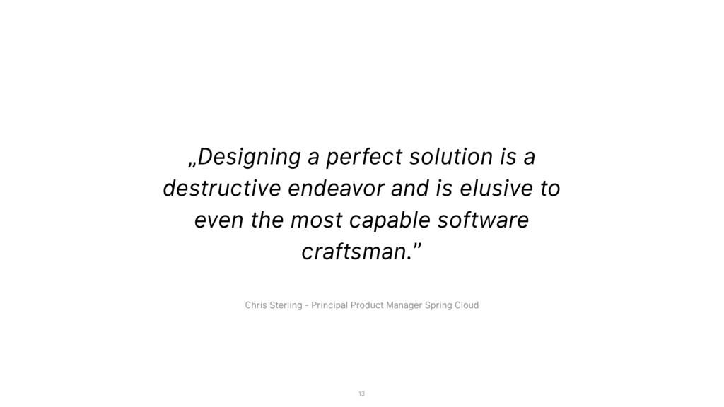 """Designing a perfect solution is a destructive ..."