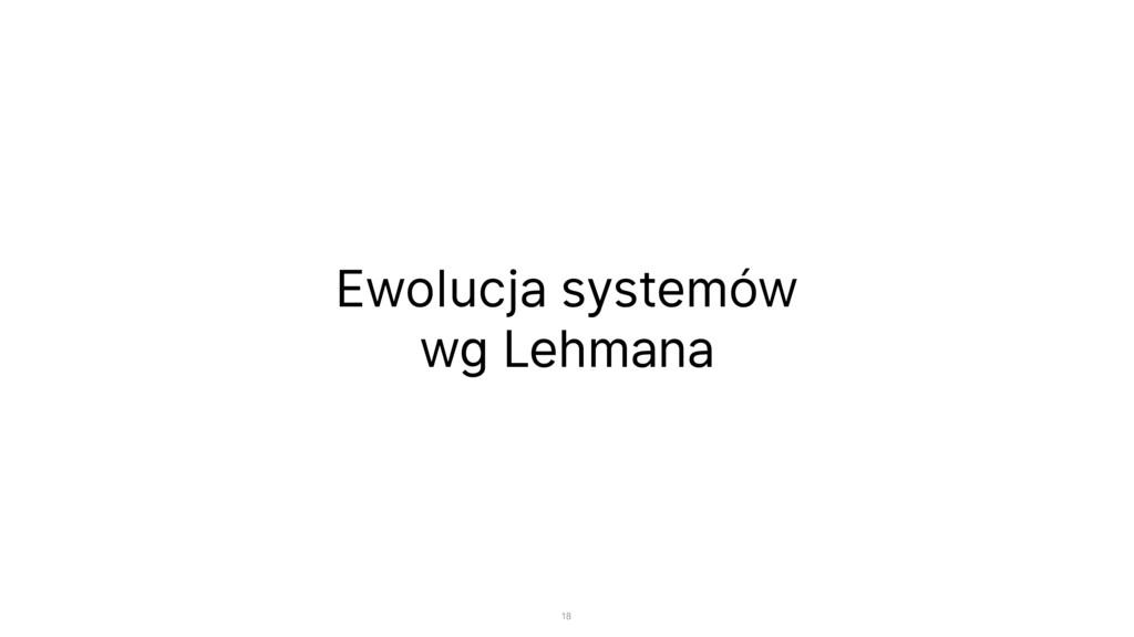 Ewolucja systemów  wg Lehmana 18