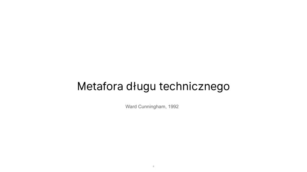 Metafora długu technicznego Ward Cunningham, 19...