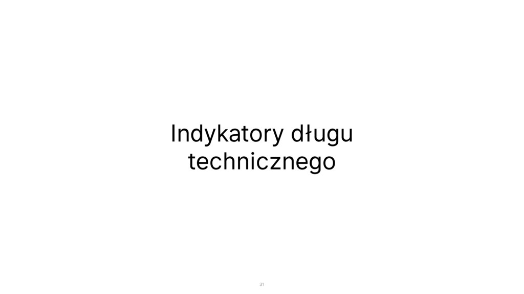 Indykatory długu technicznego 31