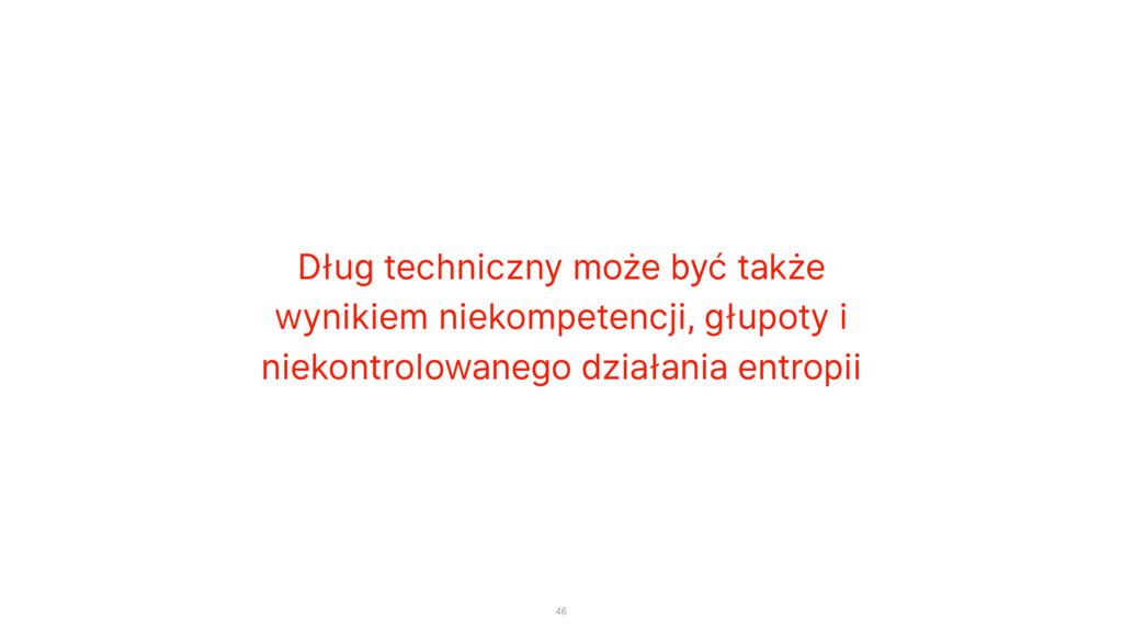 Dług techniczny może być także wynikiem niekomp...