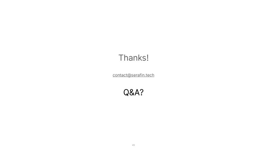Thanks!  contact@serafin.tech Q&A? 49