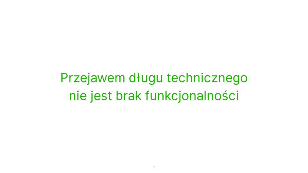 Przejawem długu technicznego nie jest brak funk...