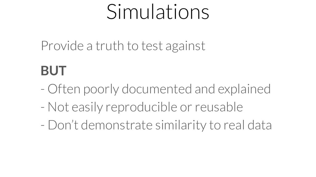Simulations Provide a truth to test against BUT...