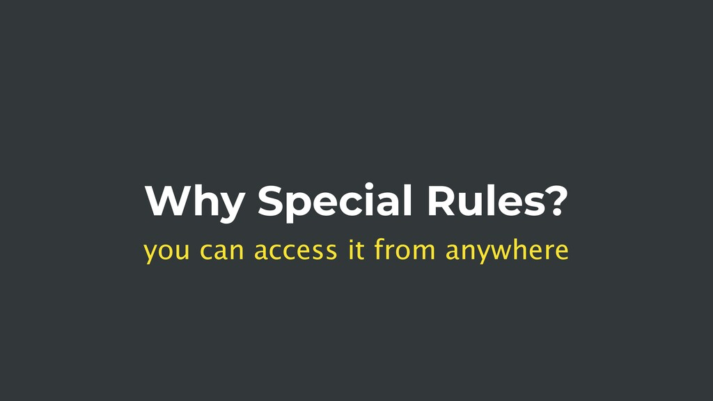 Why Special Rules? you can access it from anywh...