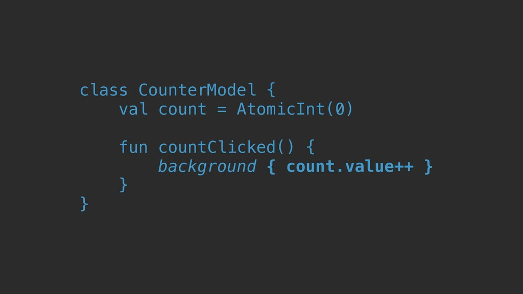 class CounterModel { val count = AtomicInt(0) f...