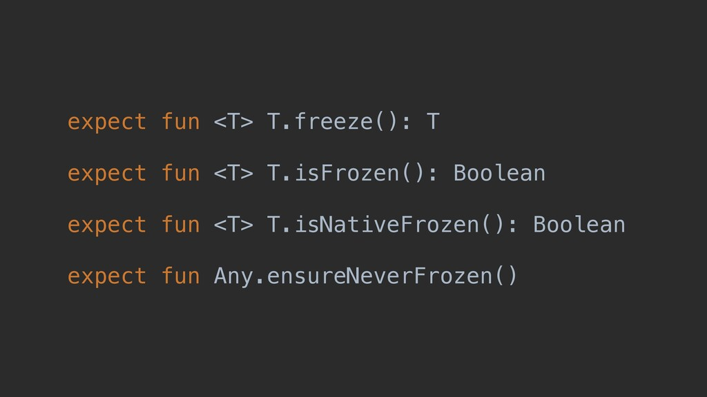 expect fun <T> T.freeze(): T expect fun <T> T.i...