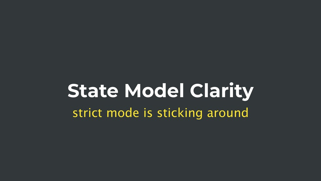 State Model Clarity strict mode is sticking aro...