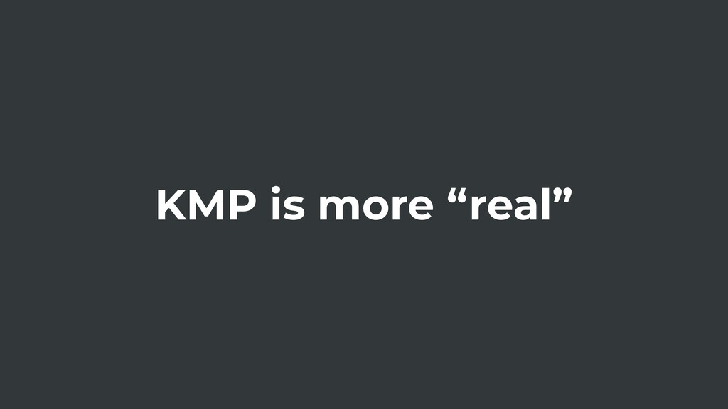 "KMP is more ""real"""