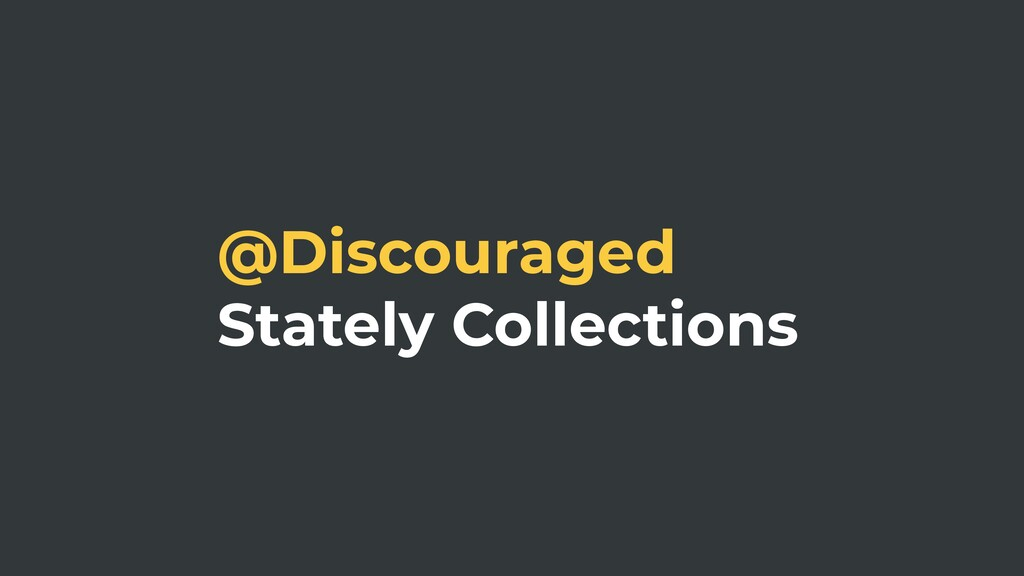 @Discouraged Stately Collections
