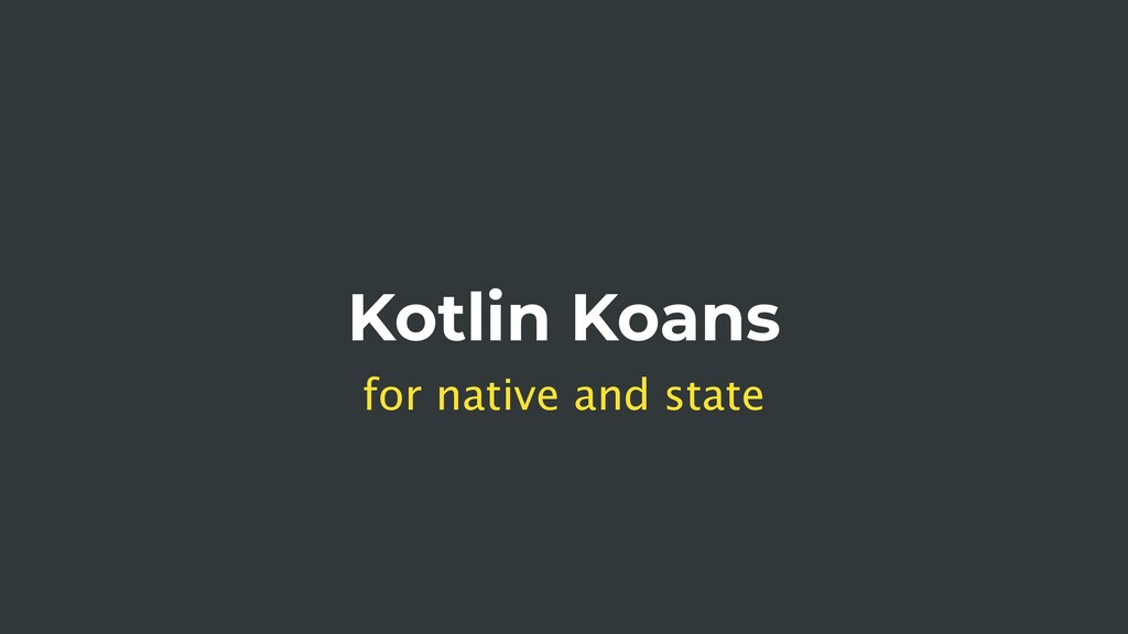 Kotlin Koans for native and state
