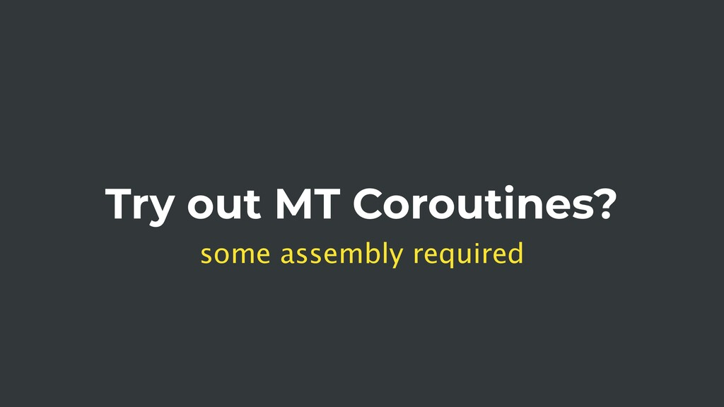 Try out MT Coroutines? some assembly required