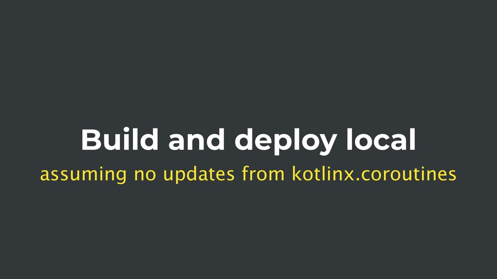 Build and deploy local assuming no updates from...
