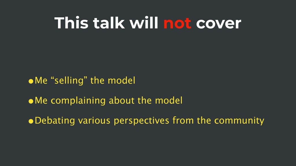 "This talk will not cover •Me ""selling"" the mode..."