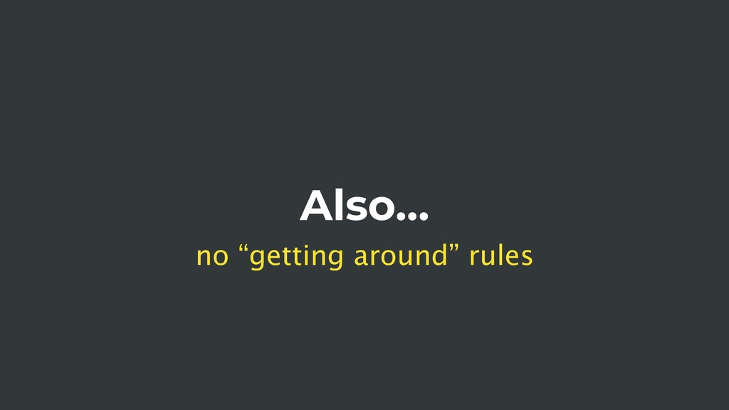 "Also… no ""getting around"" rules"