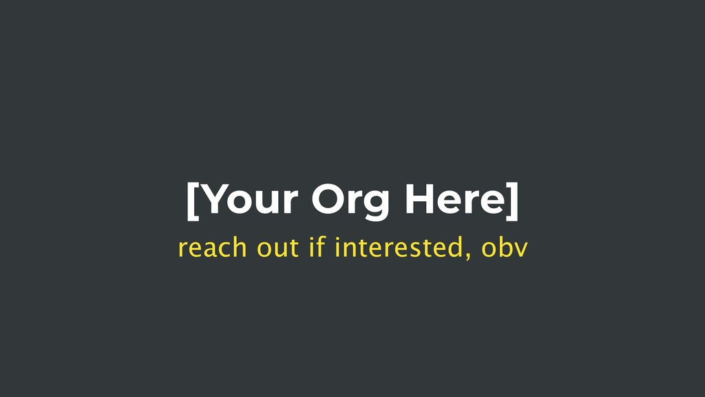 [Your Org Here] reach out if interested, obv