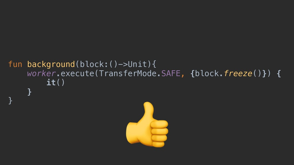 fun background(block:()->Unit){ worker.execute(...