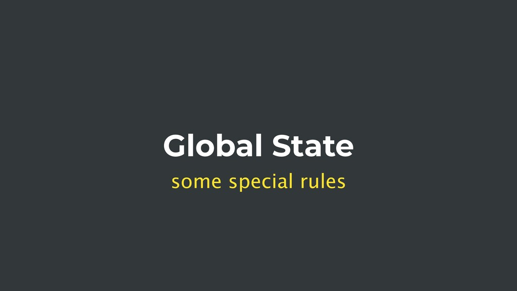 Global State some special rules
