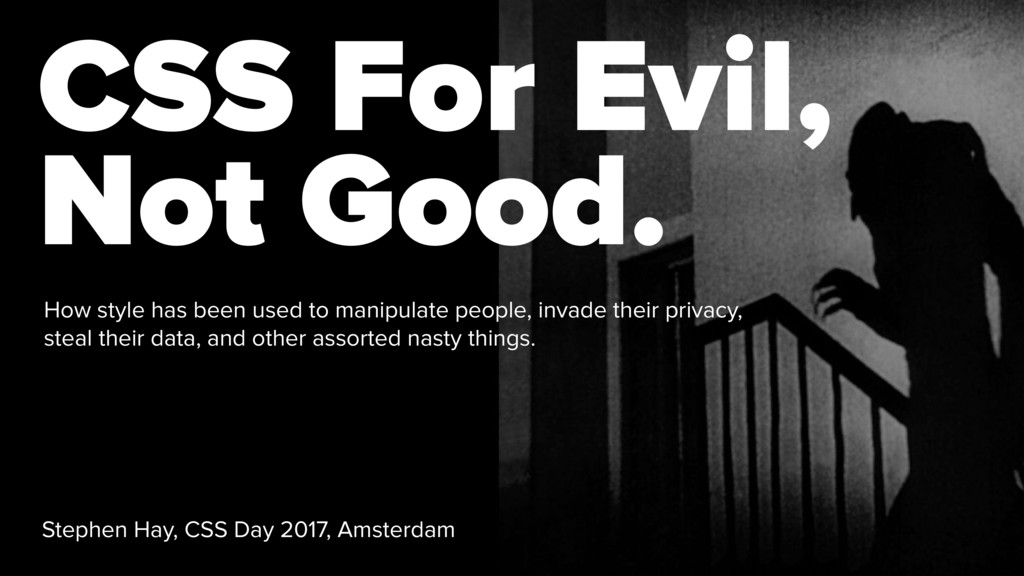 CSS For Evil, Not Good. How style has been used...