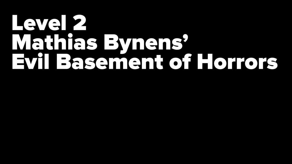 Level 2 Mathias Bynens' Evil Basement of Horrors