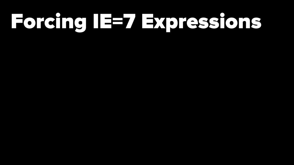 Forcing IE=7 Expressions