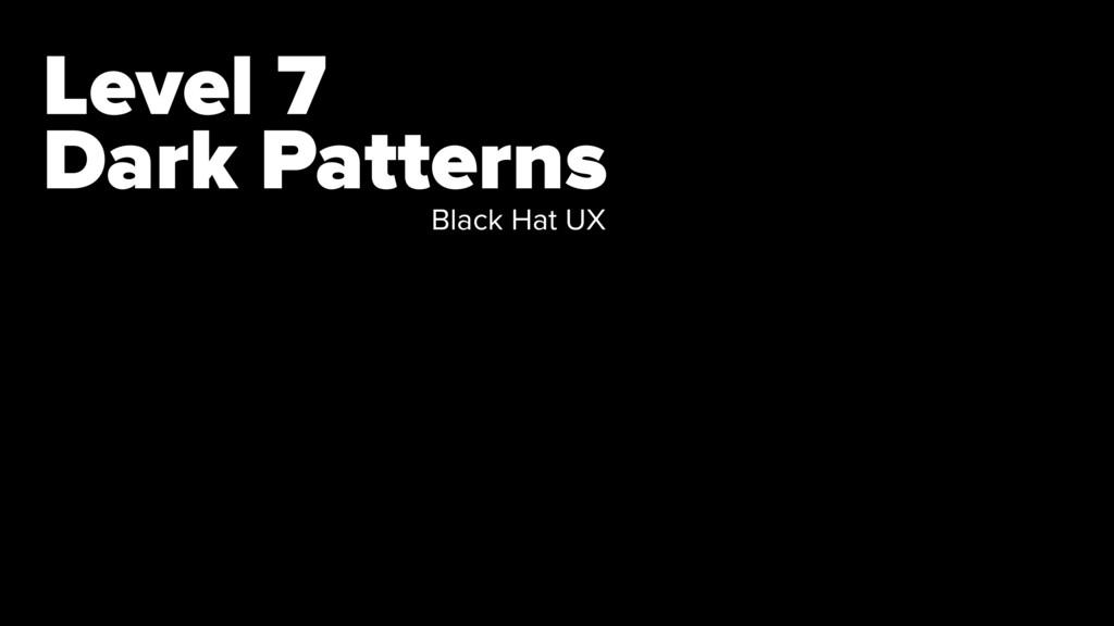 Level 7 Dark Patterns Black Hat UX