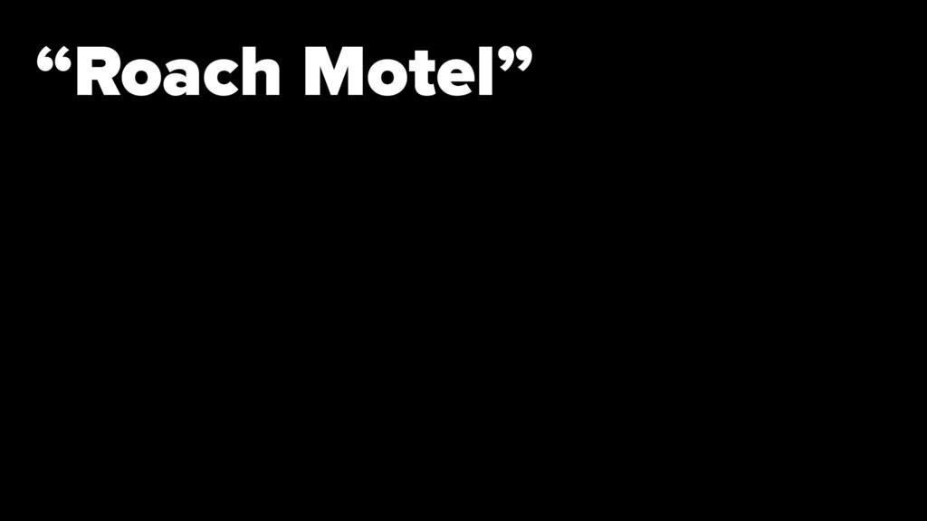 """""""Roach Motel"""""""