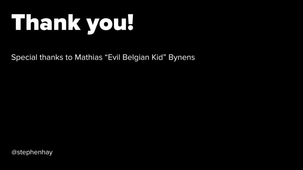 Thank you! @stephenhay Special thanks to Mathia...
