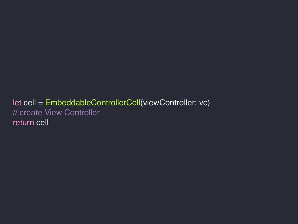 let cell = EmbeddableControllerCell(viewControl...