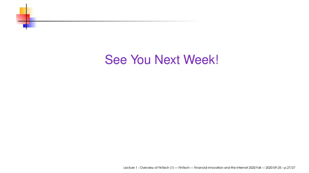 See You Next Week! Lecture 1 : Overview of FinT...