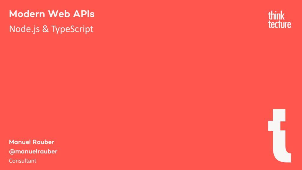 Modern Web APIs Node.js & TypeScript Manuel Rau...
