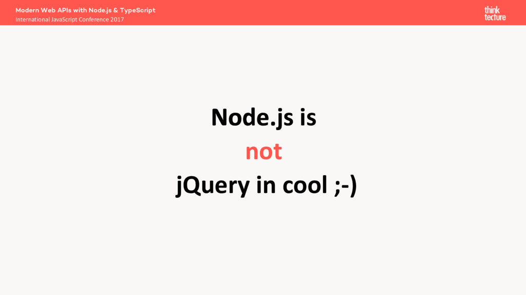 Node.js Node.js is not jQuery in cool ;-) Moder...