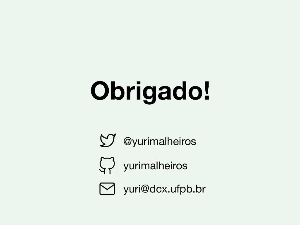 Obrigado! @yurimalheiros yuri@dcx.ufpb.br yurim...