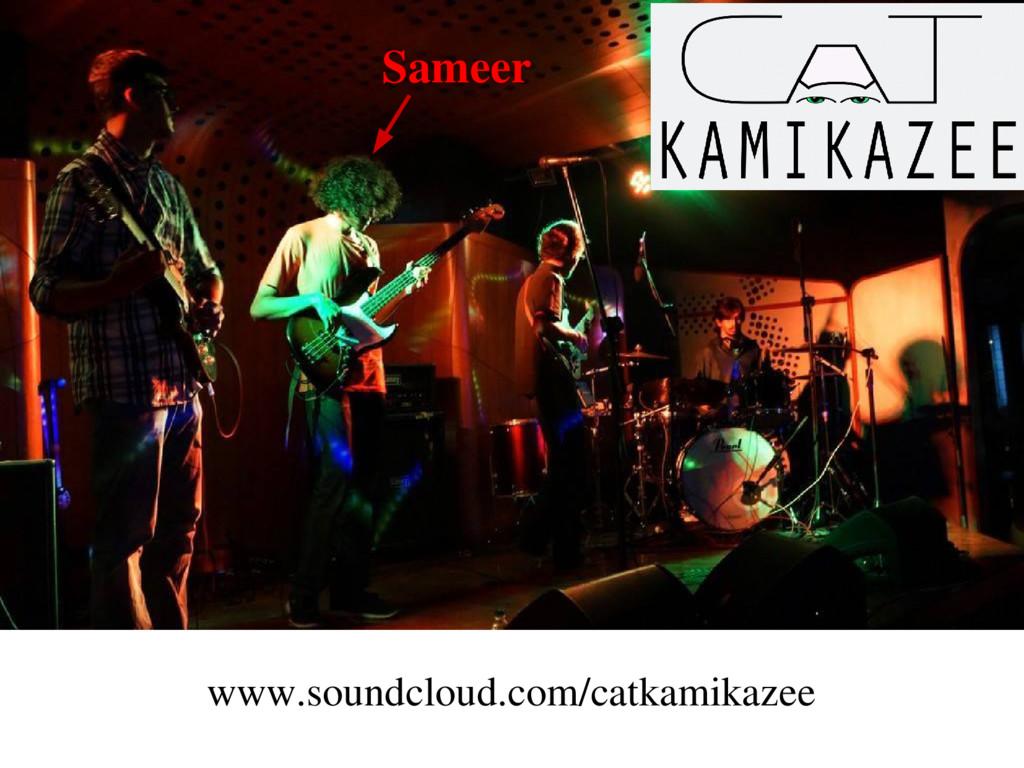 www.soundcloud.com/catkamikazee Sameer