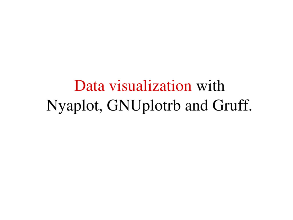 Data visualization with Nyaplot, GNUplotrb and ...