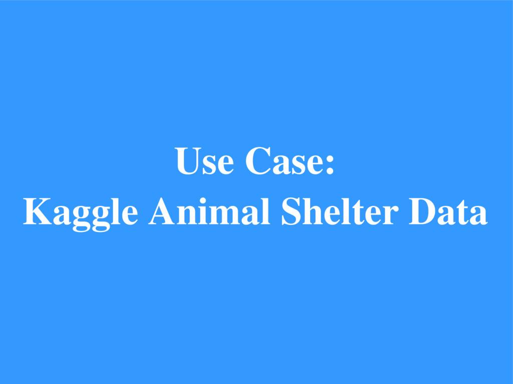 Use Case: Kaggle Animal Shelter Data