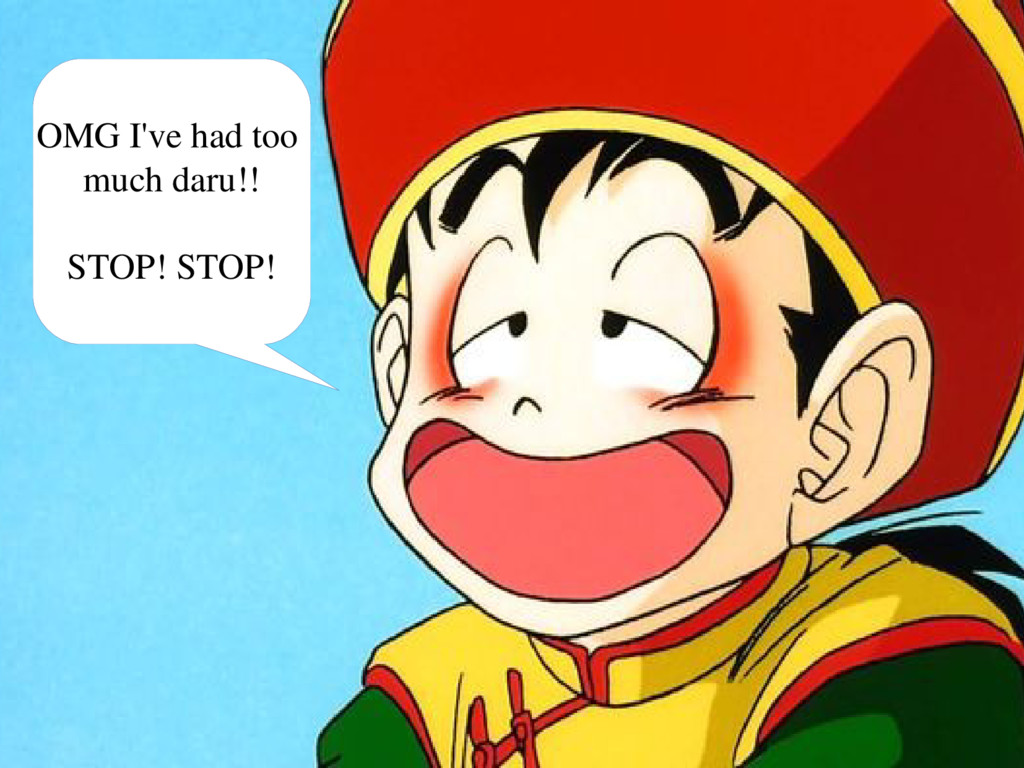 OMG I've had too much daru!! STOP! STOP!