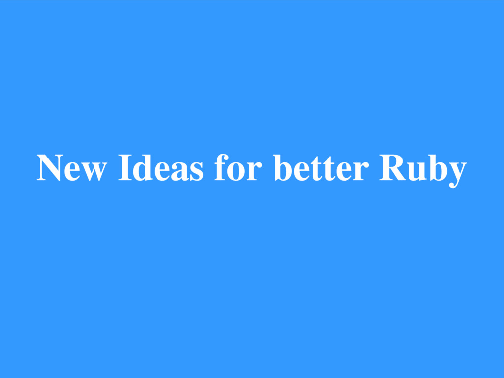 New Ideas for better Ruby