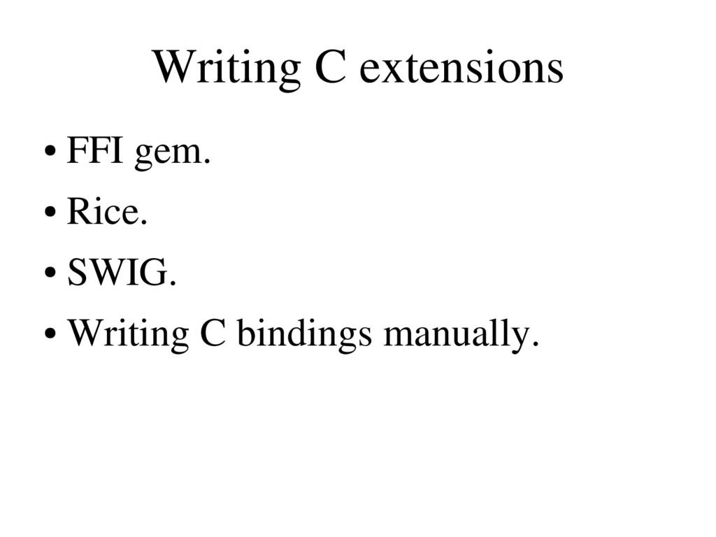 Writing C extensions ● FFI gem. ● Rice. ● SWIG....