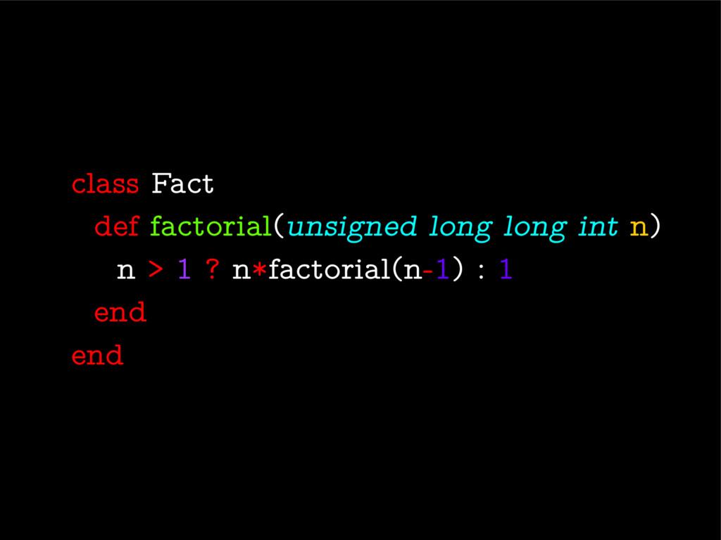 class Fact def factorial(unsigned long long int...