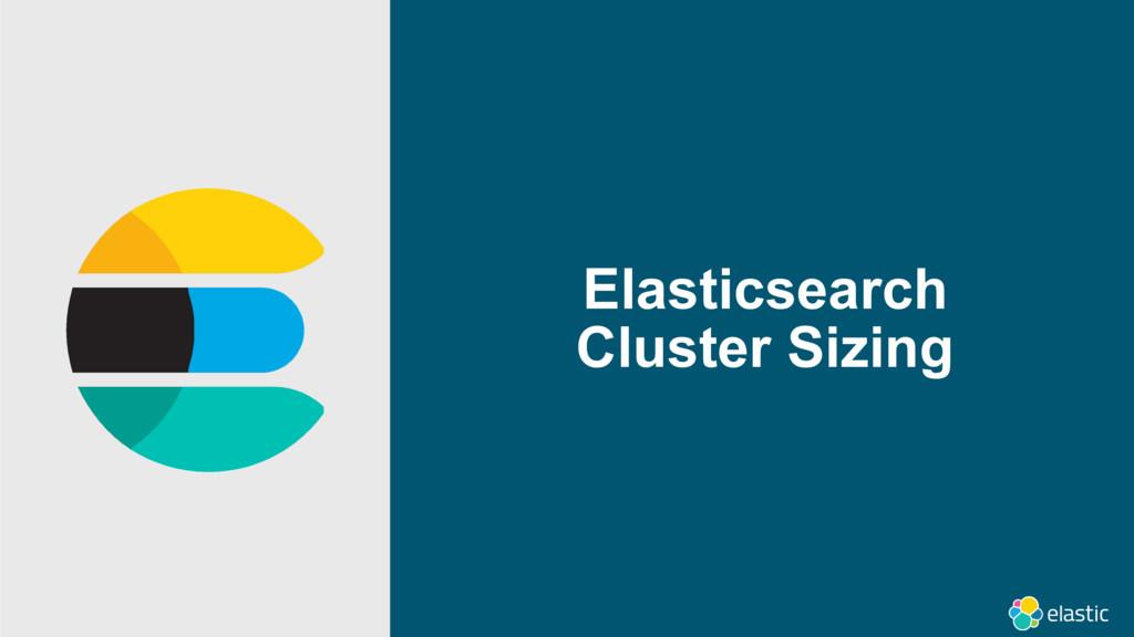 Elasticsearch Cluster Sizing