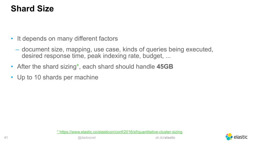 @dadoonet sli.do/elastic 41 Shard Size • It dep...