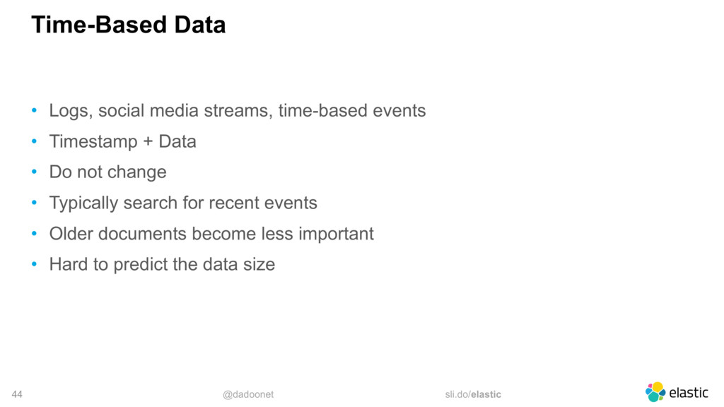 @dadoonet sli.do/elastic 44 Time-Based Data • L...